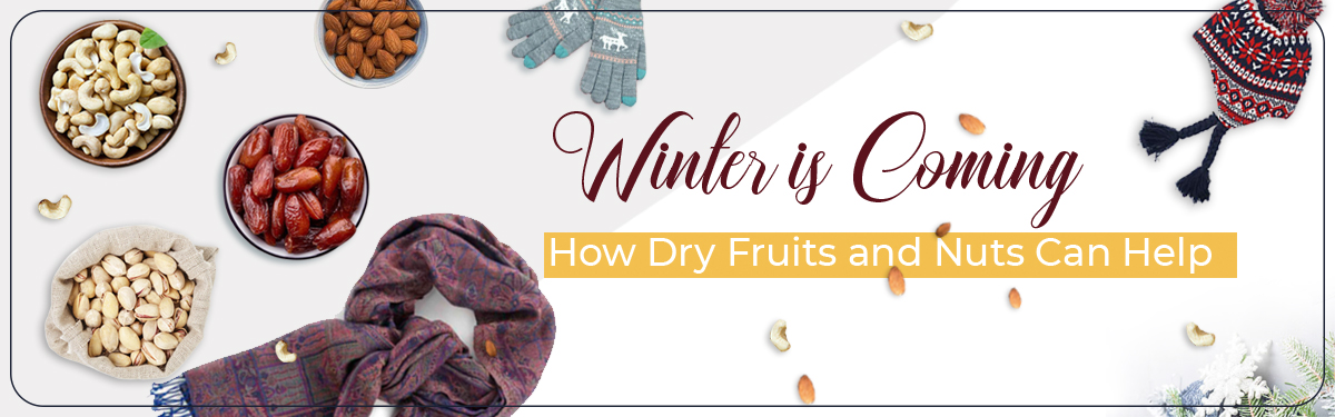 Winter is Coming- How Dry Fruits and Nuts Can Help
