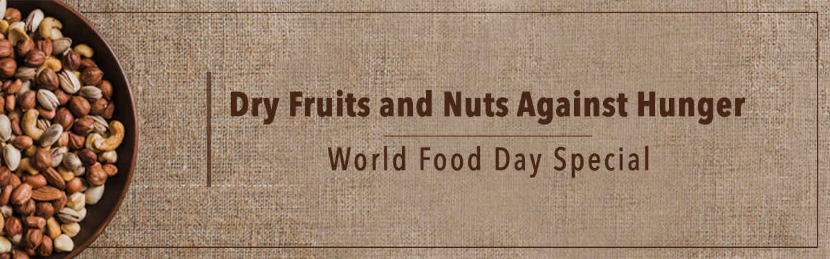 World Food Day Special – Dry Fruits And Nuts Help Fight Hunger Crisis