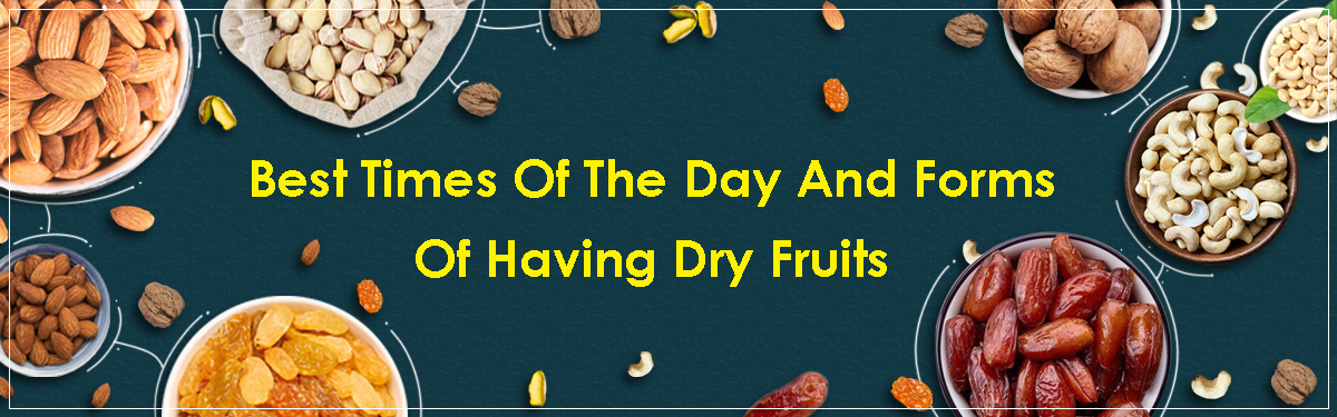 Best Times Of The Day And Forms Of Having Dry Fruits