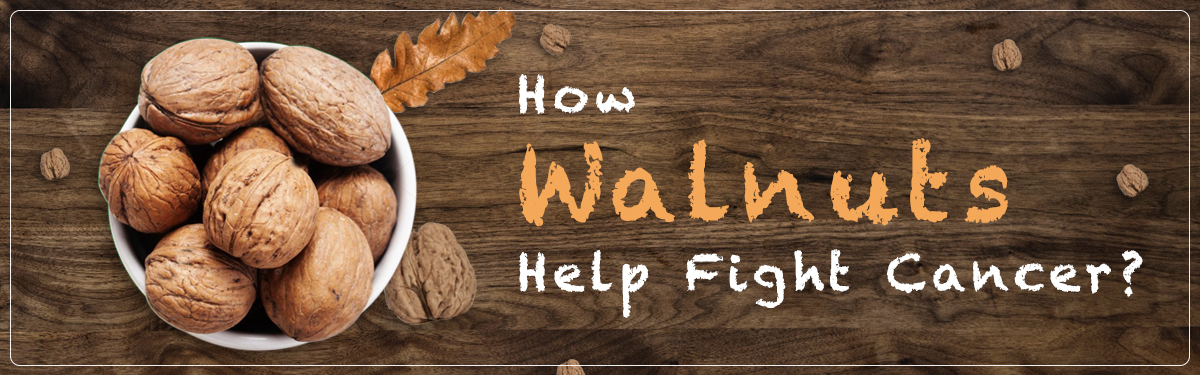 How Walnuts help fight Cancer